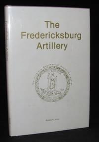 THE FREDERICKSBURG ARTILLERY (The Virginia Regimental Histories Series)