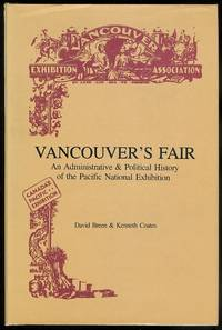 image of VANCOUVER'S FAIR: AN ADMINISTRATIVE AND POLITICAL HISTORY OF THE PACIFIC NATIONAL EXHIBITION.