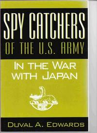 Spy Catchers of the U. S. Army in the War with Japan: the Unfinished Story  of the Counter Intelligence Corps