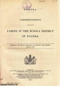 UGANDA. Correspondence relating to Famine in the Busoga District of Uganda. Cd. 4358