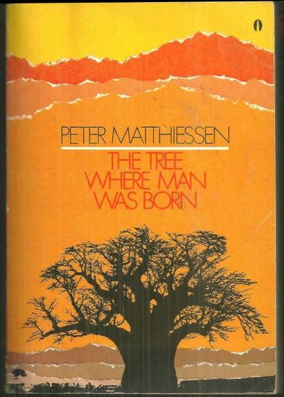 TREE WHERE MAN WAS BORN AND THE AFRICAN EXPERIENCE, Matthiessen, Peter and Eliot Porter