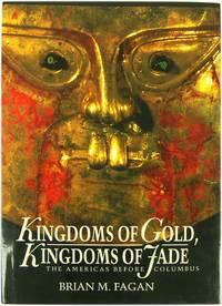 Kingdoms of Gold  Kingdoms of Jade: The Americas Before Columbus