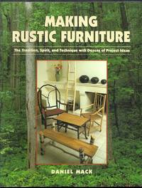 Making Rustic Furniture. The Tradition, Spirit, and Technique with Dozens of Project Ideas