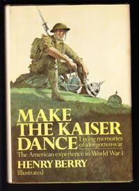 image of Make The Kaiser Dance:  Living Memories Of A Forgotten War
