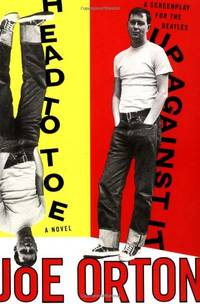 Head to Toe: A Novel and up against it: a Screenplay for the Beatles