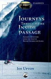 Journeys Through the Inside Passage: Seafaring Adventures Along the Coast of British Columbia and...
