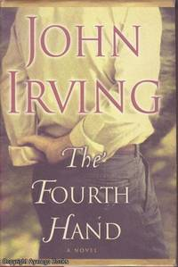 The Fourth Hand by John Irving - Hardcover - 2nd printing - 2001 - from Ayerego Books (IOBA) (SKU: AC005748I)