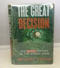 The Great Decision  The Secret History of the Atomic Bomb