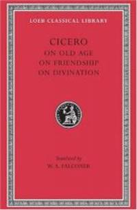 image of Cicero: On Old Age On Friendship On Divination (Loeb Classical Library No. 154)