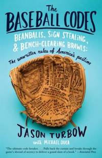 The Baseball Codes : Beanballs, Sign Stealing, and Bench-Clearing Brawls - The Unwritten Rules of...