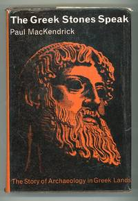 The Greek Stones Speak: The Story of Archaeology in Greek Lands by  Paul Mackendrick - First Edition - 1962 - from Andmeister Books and Biblio.com