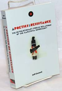 A Poetics of Resistance: The Revolutionary Public Relations of the Zapatista Insurgency.  Being a true tale of a possible better world in its first untamed imaginings