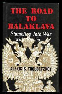 image of THE ROAD TO BALAKLAVA:  STUMBLING INTO WAR WITH RUSSIA.