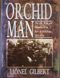 The Orchid Man : the life, work and memoirs of the Rev. H.M.R. Rupp, 1872-1956.