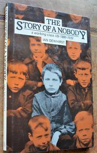 The Story of a Nobody, a Working Class Life, 1880-1939