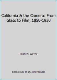 California & the Camera: From Glass to Film, 1850-1930