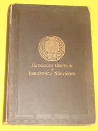 Catalogus Librorum in Bibliotheca Norvicensi - A Catalogue of the Books in the Library of the City of Norwich in the Year 1883 by Frederic Kitton - Hardcover - 1883 - from Pullet's Books (SKU: 000935)