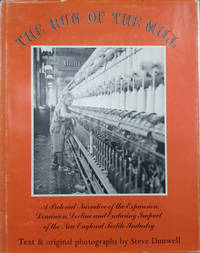 The Run of the Mill:  A Pictorial Narrative of the Expansion, Dominion,  Decline and Enduring Impact of the New England Textile Industry by  Steve Dunwell - First Edition - 1978 - from Old Saratoga Books (SKU: 44862)