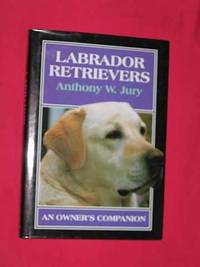 Labrador Retrievers: An Owner's Companion