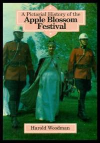 A PICTORIAL HISTORY OF THE APPLE BLOSSOM FESTIVAL - Annapolis Valley, Nova Scotia