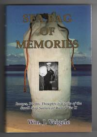 Sea Bag of Memories: Images, Poems, Thoughts & Crafts of the Small Ship  Sailors of World War II