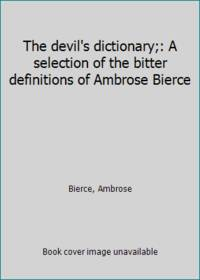 image of The devil's dictionary;: A selection of the bitter definitions of Ambrose Bierce