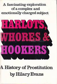 Harlots, Whores & Hookers.  A History of Prostitution