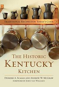 The Historic Kentucky Kitchen: Traditional Recipes for Today\'s Cook