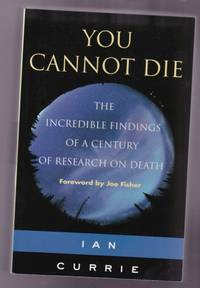 You Cannot Die: The Incredible Findings of a Century of Research on Death