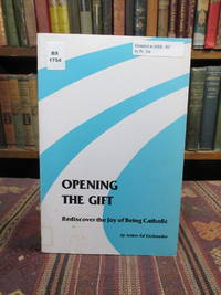 image of Opening the Gift: Rediscover the Joy of Being Catholic