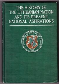 The history of the Lithuanian Nation and its present National Aspirations