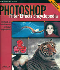 PHOTOSHOP FILTER EFFECTS ENCYCLOPEDIA : Covers Photoshop CS2 : The Hands-on Desktop Reference for Digital Photographers (O'Reilly Digital Studio)