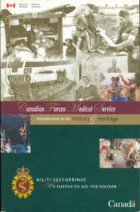image of CANADIAN FORCES MEDICAL SERVICE: INTRODUCTION TO ITS HISTORY & HERITAGE.  SERVICE DE SANTE DES FORCES CANADIENNES: INTRODUCTION A SON HISTOIRE & A SON PATRIMOINE.