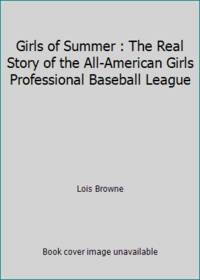 Girls of Summer : The Real Story of the All-American Girls Professional Baseball League