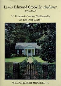 "Lewis Edmund Crook, Jr., Architect, 1898-1967; ""A Twentieth-Century Traditionalist in The Deep South"""
