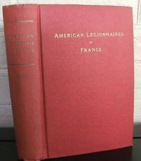 American Legionnaires of France: A Directory of the Citizens of the United States on Whom France Has Conferred Her National Order, the Legion of Honor