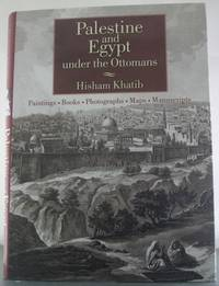 Palestine and Egypt Under the Ottomans: Paintings, Books, Photographs, Maps, Manuscripts