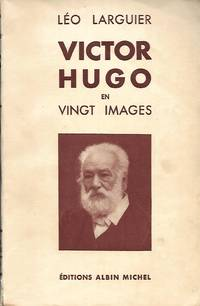Victor Hugo en vingt images by Larguier Léo (1878-1950) - Paperback - 1935 - from LES TEMPS MODERNES and Biblio.com