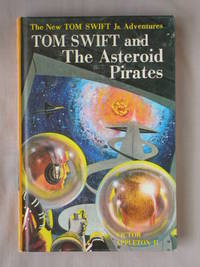 Tom Swift and the Asteroid Pirates: The New Tom Swift Jr. Adventures #21 by  Victor Appleton II - Hardcover - 1963 - from Mind Electric Books and Biblio.com