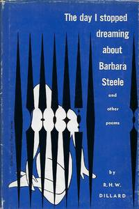 THE DAY I STOPPED DREAMING ABOUT BARBARA STEELE AND OTHER POEMS