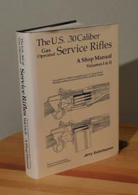 The U.S. 30 Caliber Gas Operated Service Rifles: a Shop Manual Volumes I and II