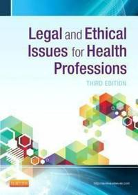 Legal and Ethical Issues for Health Professions, 3e