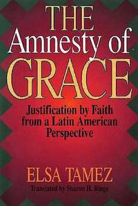 The Amnesty of Grace : Justification of Faith from a Latin American Perspective
