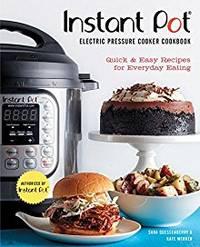 Instant Pot Electric Pressure Cooker Cookbook (An Authorized Instant Pot Cookbook): Quick &...
