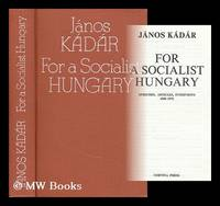 For a Socialist Hungary : Speeches, Articles, Interviews 1968-1972 / Janos Kadar