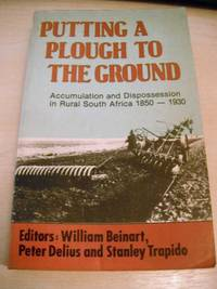 image of Putting a Plough to the Ground. Accumulation and Dispossession in Rural South Africa, 1850-1930
