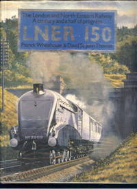 LNER 150 The London and North Eastern Railway: A century and a half of progress