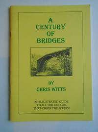 A Century of Bridges: Guide to All Bridges Across the Severn