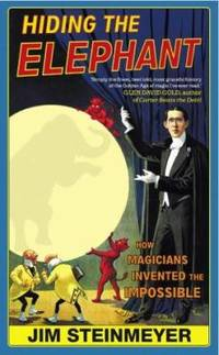 Hiding the Elephant : How Magicians Invented the Impossible