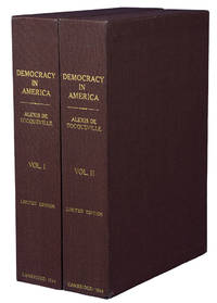 Democracy in America ... translated by Henry Reeve, Esq. Edited, with notes, the translation revised and in great part Rewritten, and the Additions made to the recent Paris editions now first translated, by Francis Bowen ..
